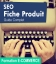 SEO Fiche Produit - Le Guide complet