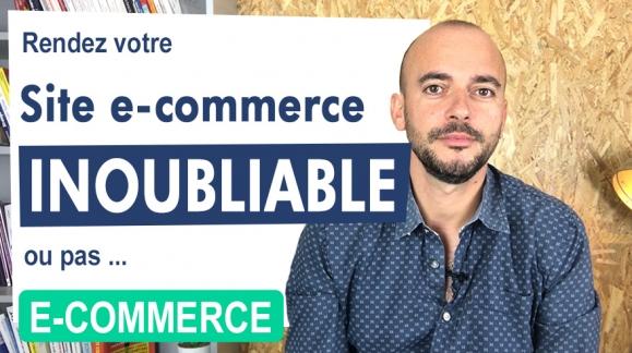 E-Commerce : Rendez votre site INOUBLIABLE !