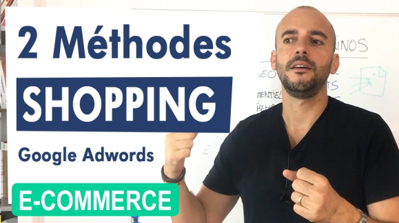 GOOGLE Shopping : Les 2 Méthodes