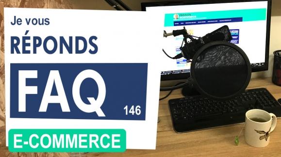 FAQ E-Commerce : Négocier Flux tendu, Affiliation et e-commerce, Pourquoi je ne vends pas, ...