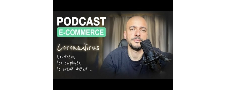 Podcast E-Commerce : Coronavirus (Tréso, Employés, Crédit d'état, ...)