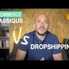 E-commerce classique Vs Dropshipping