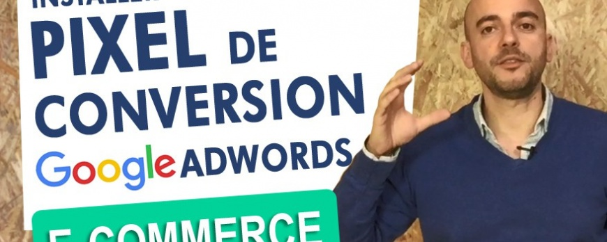 Installer un Pixel de conversion pour Google Adwords