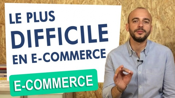 Le plus difficile en e-commerce