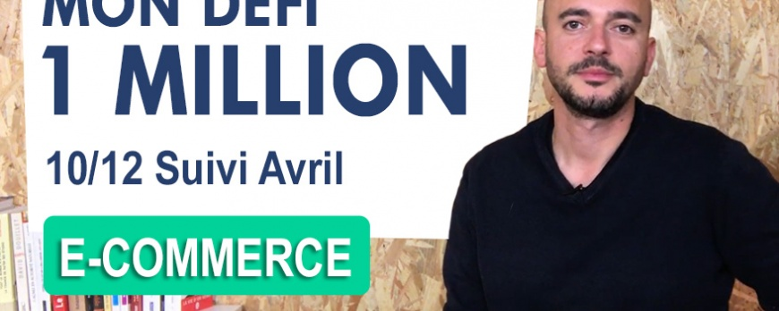 DEFI 1 MILLION € [10/12] : Compte rendu du mois d'Avril