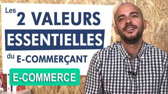 Avez-vous les 2 valeurs ESSENTIELLES d'un e-commerçant ?