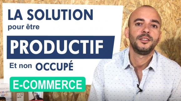 La solution pour être productif [spécial e-commerce]