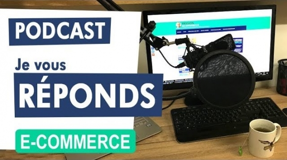Je réponds à vos questions E-COMMERCE [Podcast]