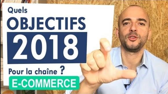 Quels sont les objectifs 2018 pour la chaine Ecommerce